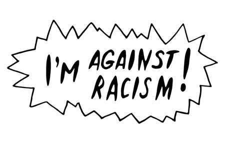 I'm against racism - vector lettering doodle handwritten on theme of antiracism, protesting against racial inequality and revolutionary design. For flyers, stickers, posters.