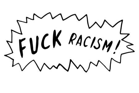 Fuck racism - vector lettering doodle handwritten on theme of antiracism, protesting against racial inequality and revolutionary design. For flyers, stickers, posters.