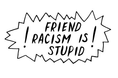 Friend, racism is stupid - vector lettering doodle handwritten on theme of antiracism, protesting against racial inequality and revolutionary design. For flyers, stickers, posters.