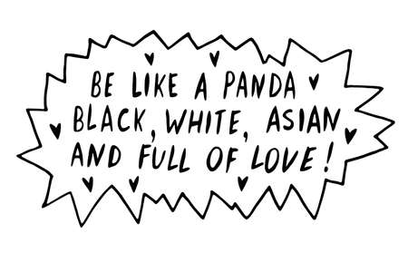 Be like panda. Black, white, asian and full of love - vector cute lettering doodle handwritten on theme of antiracism, protesting against racial inequality. For flyers, stickers, t-shirt.
