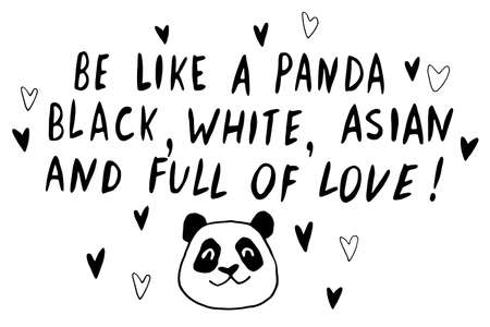 Be like panda. He is black, white, asian and full of love - vector cute lettering doodle handwritten on theme of antiracism, protesting against racial inequality. For flyers, stickers, t-shirt.