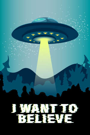 Poster with flying saucer ufo and handwritten lettering - I want to believe. Vector illustration, design element, wallpaper on theme of space, conspiracy theory, Science fiction, fantastic.