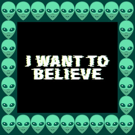 Vector square frame from Aliens green heads with lettering - I want to believe. Background, border, decoration on theme of space, ufo, conspiracy theory, Sci-fi,.