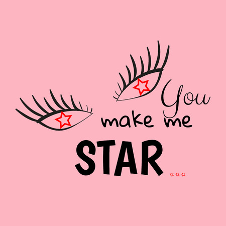 Slogan with eye vector illustration on background.Can be used for cards, posters and print design for textile. T-Shirt artwork design.You make me a star