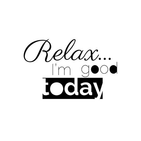 Cool slogan typography, t-shirt graphics, vectors illustration. fashion style - Relax im good today 矢量图像