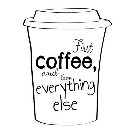 First coffee, and them everything else. Hand drawn tee graphic.T shirt hand lettered calligraphic design. Fashion style illustration.