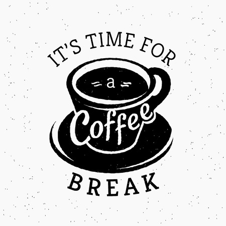 Its time for a coffee break hipster stylized grunge poster illustration of black coffee cup with vintage lettering. Text is outlined free font Kreon