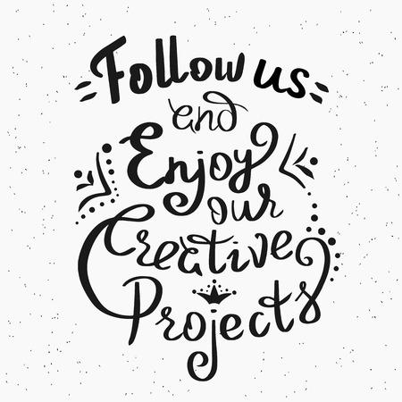slogan: Siga con nosotros y disfrutar de nuestros proyectos creativos escrita a mano elemento de diseño para la motivación y cartel inspirado, redes sociales y banners publicitarios. Handdrawn cita de las letras aisladas sobre el fondo blanco