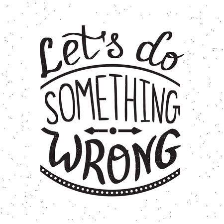 do: Lets do something wrong handwritten design element for motivation and inspirational poster, t-shirt and banners. Handdrawn lettering quote isolated on white background Illustration