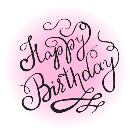 Happy birthday handwritten lettering design element for invitation or greeting card. Feminine edition for girl birth celebrating. Handmade calligraphy with swirl and ornaments on pink color