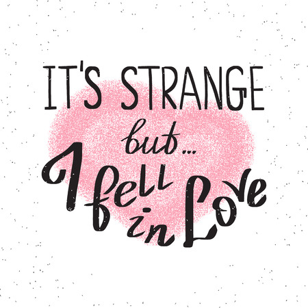 fell: It is strange but i fell in love handwritten design element with heart shape. Hand drawn lettering quote on white background  for motivation and inspirational poster, t-shirt and banners