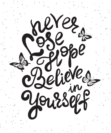 believe in yourself: Never lose hope and believe in yourself handwritten design element with butterflies. Hand drawn lettering quote on white background  for motivation and inspirational poster, t-shirt and banners Illustration