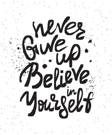 give: Never give up and believe in yourself handwritten scribble design element with ink blobs and splashes. Hand drawn lettering quote on white background  for inspirational poster, t-shirt and banners