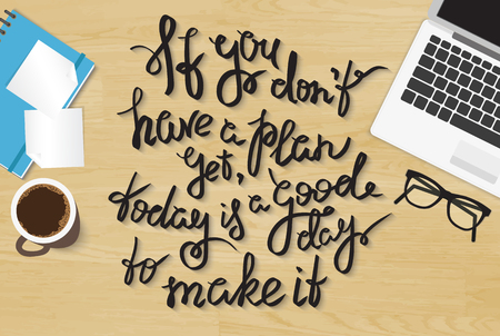 WOOD BACKGROUND: If you do not have a plan yet today is a good day to make it. Handwritten lettering quote on the realistic office desktop top view with laptop, diary and smartphone