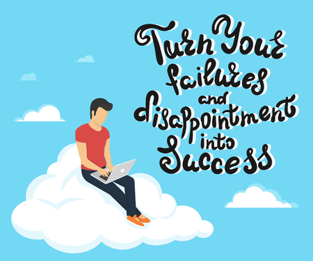disappointment: Turn your failures and disappointment into success. Handwritten lettering quote on blue background with young man sitting on the cloud in the sky and working with laptop. Illustration