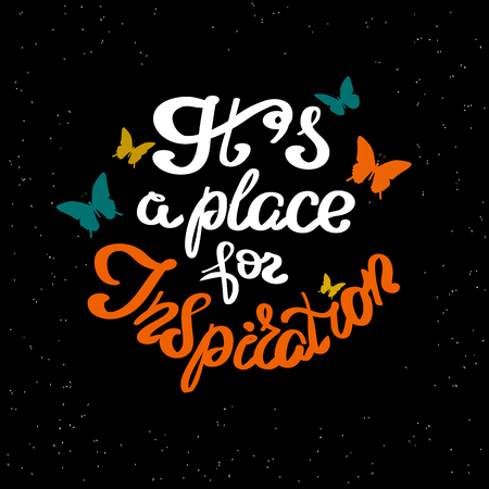 phrases: It is a place for inspiration scribble handwritten design element for motivation and inspirational poster, t-shirt and invitations. Handdrawn lettering quote on black background with butterflies Illustration