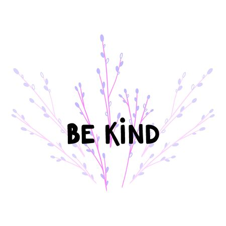 Be kind. Vector hand drawn illustration with flourish twigs isolated on white. Tree branch with spring bud inspirational poster. Creative design for t shirt print and post card.