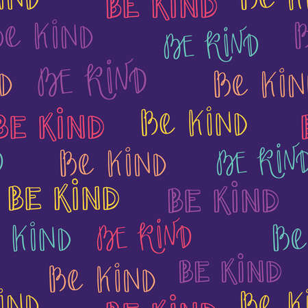 Seamless pattern with Be Kind lettering. Motivational background with typography. Inspirational positive message print for clothes, textiles, wrapping paper, web. EPS 8 vector wallpaper.