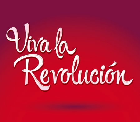 long live: Viva la revolucion - Long live the revolution spanish text - lettering