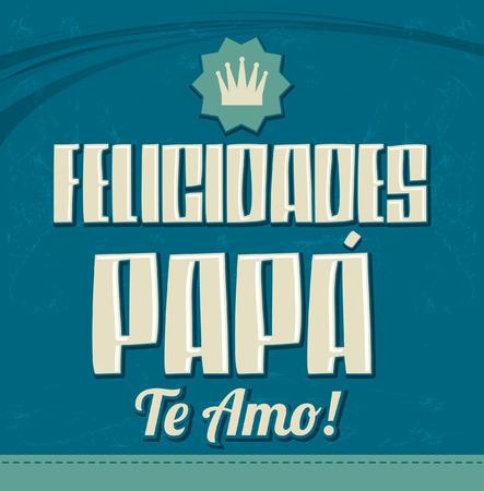 Felicidades Papa, te amo - Congratulation dad, i love you spanish text - vector card Ilustração