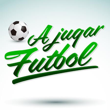 futbol soccer: A jugar Futbol - Lets play soccer spanish text - vector lettering