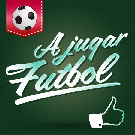 A jugar Futbol - Lets play soccer spanish text - vector lettering Vector