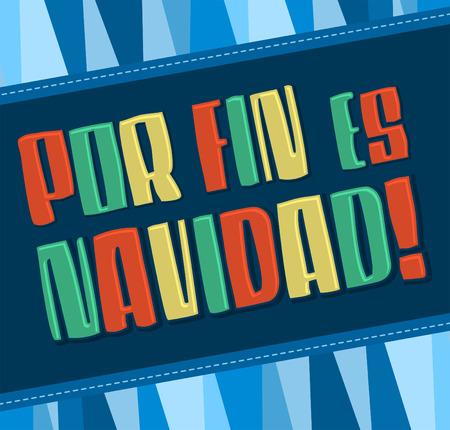 finally: Por fin es navidad - Christmas is finally here spanish text - vector card Illustration