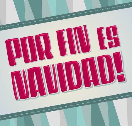 finally: Por fin es Natividad - Christmas is finally here Spanish text - vector card