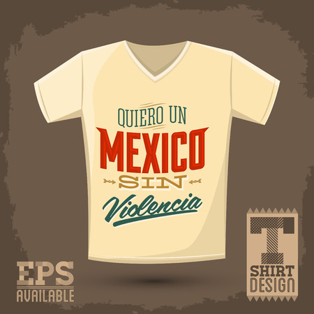 Graphic T- shirt design - Quiero un Mexico sin violencia - i want a mexico without violence spanish text - Vector illustration, shirt print