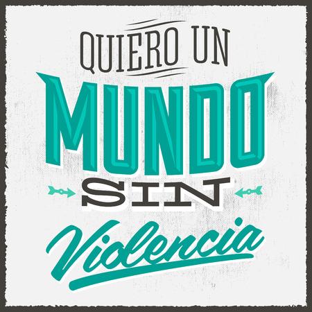activism: Quiero un Mundo sin Violencia - Quiero un mundo sin violencia texto espa�ol - ilustraci�n vectorial