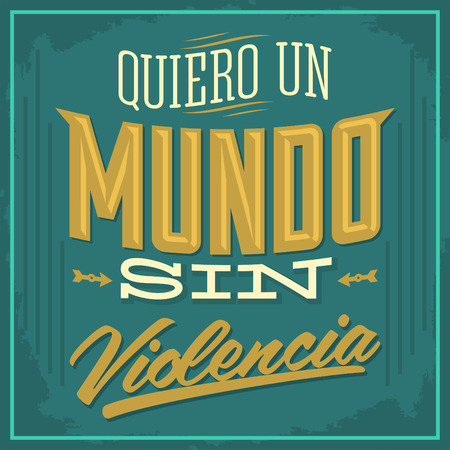 sin: Quiero un Mundo sin violencia  I want a world without violence spanish text  Vector illustration