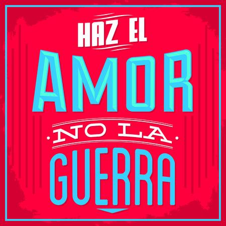 hacer el amor: Haz el amor no la guerra - Haga el amor ni en el texto español Guerra - vector Diseño Tipográfico