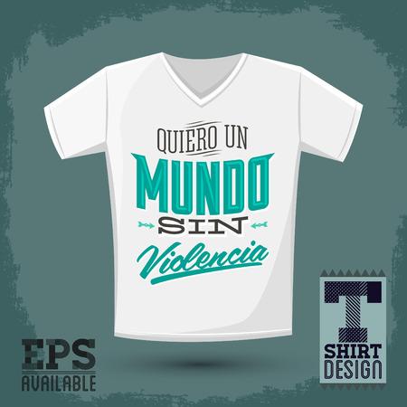 Graphic T- shirt design - Quiero un Mundo sin violencia - I want a world without violence spanish text - Vector illustration - shirt print