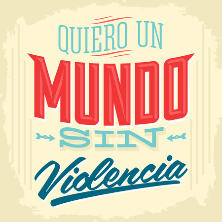 sin: Quiero un Mundo sin violencia - I want a world without violence spanish text - Vector illustration