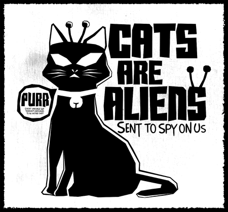 Cats are Aliens - Funny Vector monochrome label poster or t-shirt print design