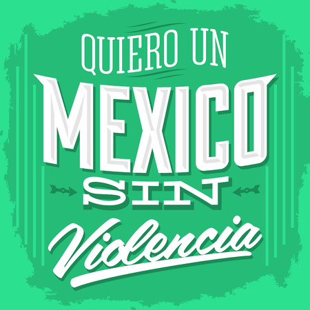 sin: Quiero un Mexico sin violencia - I want a mexico without violence spanish text - Vector illustration, poster - card print