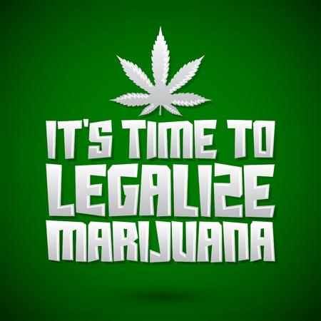 Es ist Zeit, Marihuana zu legalisieren - Vektor-Schriftzug Design