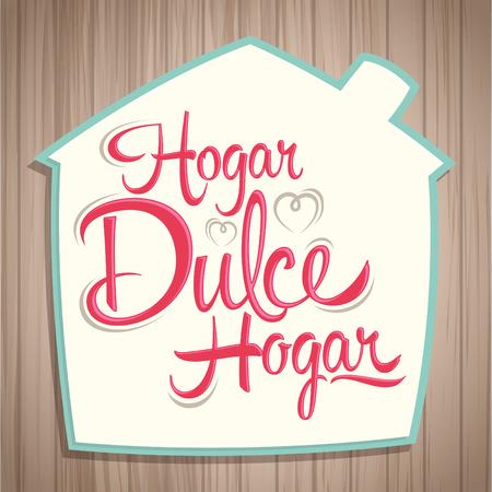 spanish home: Hogar dulce Hogar - Home sweet Home spanish text, vector lettering inside in a house shape Illustration