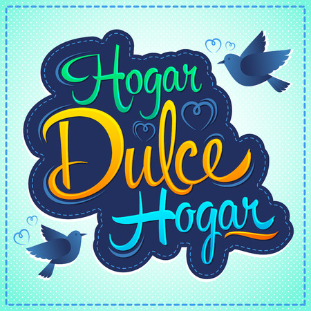 Hogar dulce Hogar - Home sweet Home spanish text, vector lettering