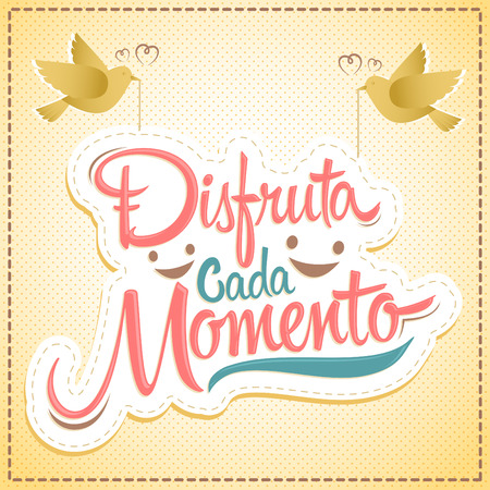 sentence: Disfruta cada momento - Enjoy every moment spanish text, quote typography, illustration