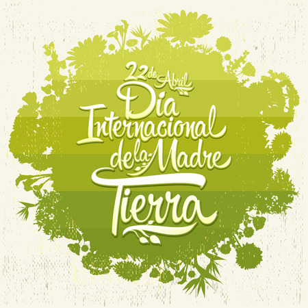 spanish language: Dia Internacional de la tierra - International Earth Day spanish text, lettering, april 22,  Organic Bio sphere With vegetation