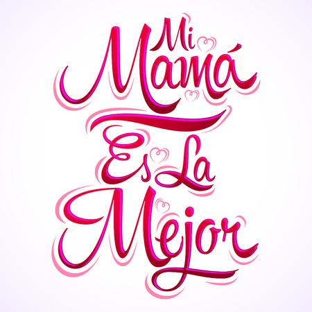 vector es: Mi Mama es la Mejor - My Mom is the Best spanish text, vector lettering, mother celebration