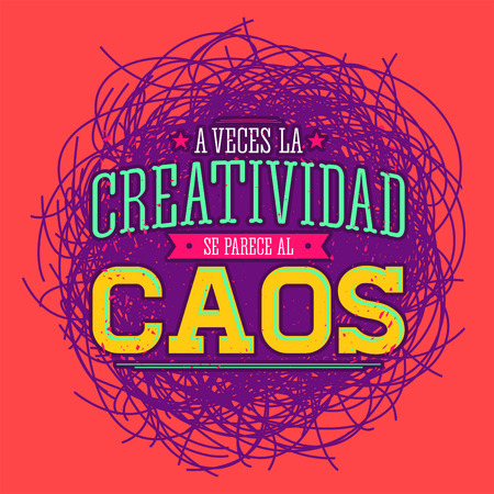 motivational: A veces la Creatividad se parece al Caos - Creativity sometimes looks like Chaos spanish text, metaphor vector quote design.