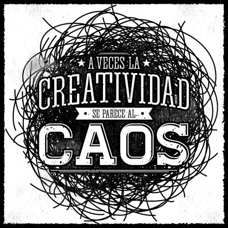 A veces la Creatividad se parece al Caos - Creativity sometimes looks like Chaos spanish text, monochrome metaphor vector quote design.
