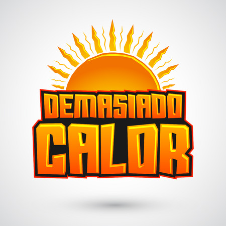 too much: Demasiado Calor - Too Much Heat spanish text, icon with sun and hot colors