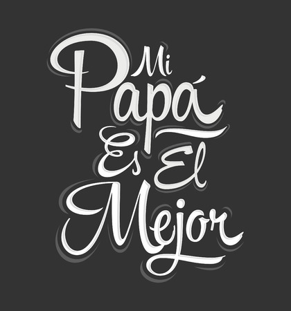 daddy: Mi Papa es el Mejor - My Dad is the Best Spanish text, lettering, fathers day celebration