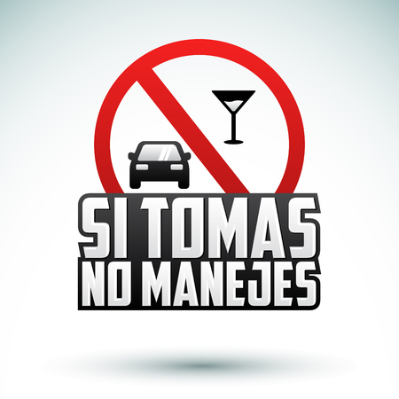 Si Tomas no Manejes - Dont drink and drive spanish text - vector emblem, caution sign