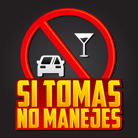drive: Si Tomas no Manejes - Dont drink and drive spanish text - vector emblem, caution sign