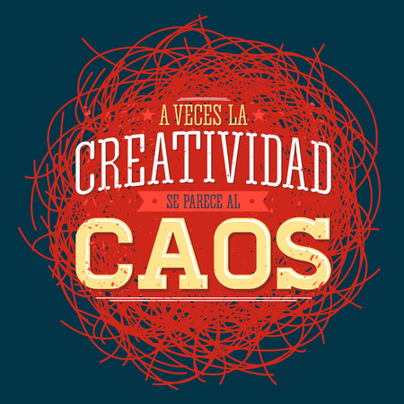 chaos: A veces la Creatividad se parece al Caos - Creativity sometimes looks like Chaos spanish text, metaphor vector quote design.