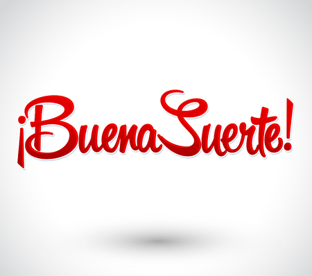 luckiness: Buena Suerte - Good Luck spanish text, quote typography, vector lettering illustration
